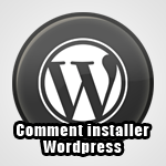 Comment installer WordPress (CMS) de A à Z !